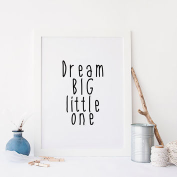 Dream Big Little One,Kids Room Decor,Quotes For Kids,Baby Print,Birthday Gift,Gift For Baby,Inspirational Art,Motivational Quote,Typography