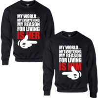 MY WORLD MY EVERYTHING MY REASON FOR LIVE IS HER MY WORLD MY EVERYTHING MY REASON FOR LIVE IS HIM COUPLE SWEATSHIRT