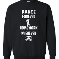 Dance forever homework whenever Crewneck Sweatshirt