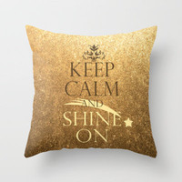 Keep Calm and Shine On Throw Pillow by Textures&Moods by Belle13 | Society6