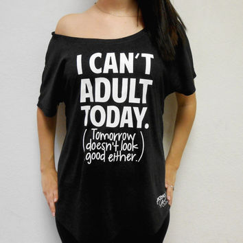 I Can't ADULT TODAY, Womens Flowy Off Shoulder Tee, Dolman T-Shirt, Wide Neck Tee, Cute Brunch Shirt, Morning T-shirt, Hate Mornings Tee