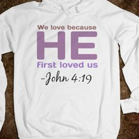 We love because he first loved us. John 4:19