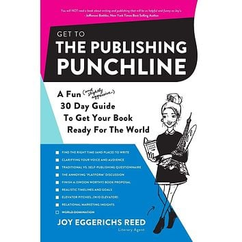 Get to the Publishing Punchline: A Fun (and Slightly Aggressive) 30 Day Guide to Get Your Book Ready for the World
