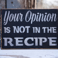 your opinion is not in the recipe humorous kitchen sign STFU let me cook chef gift mothers day gift for mom funny kitchen decor rustic sign