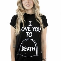 I Love You To Death - Womens - T-Shirts - Women - Paper Alligator