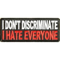 """Embroidered Iron On Patch - I Don't Discriminate I Hate Everyone 4"""" x 1.5"""" Patch"""
