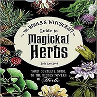 The Modern Witchcraft Guide to Magickal Herbs: Your Complete Guide to the Hidden Powers of Herbs ( Modern Witchcraft )