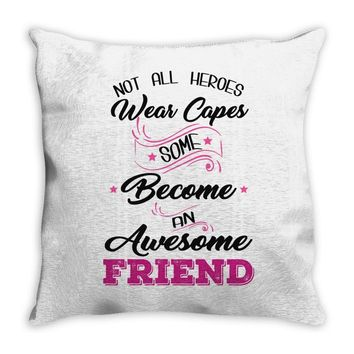 Not All Heroes Wear Capes Some Become An Awesome Friend Throw Pillow