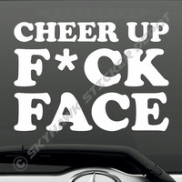 Cheer Up F*ck Face  Funny Bumper Sticker Vinyl Decal - Macbook Laptop JDM Honda Acura Dope Euro Turbo Jeep BMW Chevy Fuck Fck