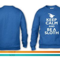 Keep Calm And Be A Sloth crewneck sweatshirt
