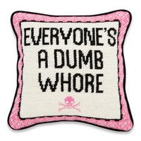 Everyones a Dumb Whore Needlepoint Pillow