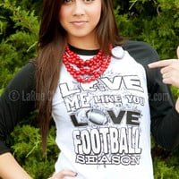 LOVE ME LIKE YOU LOVE FOOTBALL RAGLAN