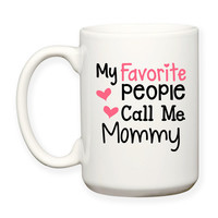 My Favorite People Call Me Mommy Mom Mother Parent Children Typography 15 oz Coffee Tea Mug Dishwasher Microwave Safe