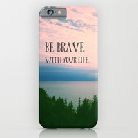 Be Brave With Your Life iPhone & iPod Case by Olivia Joy StClaire