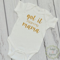 Got It From My Mama Baby Girl Clothes Funny Baby Shirt Newborn Girl Clothes Baby Shower Gift Graphic Tee 219