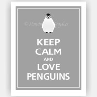 Keep Calm and LOVE PENGUINS Print 8x10 (Dolphin Grey featured--56 colors to choose from)