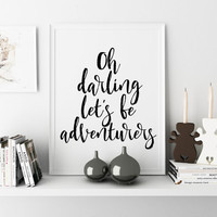 Gift Idea Oh Darling Lets Be Adventurers Gift For Women Gift For Her Watercolor Print Gift Women Printable Love Sign Wall Art Quote Print
