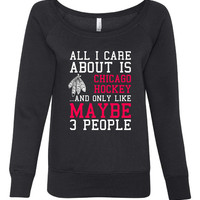 All I Care About Chicago Hockey Maybe 3 People Playoff Hockey Ladies Wideneck Sweatshirt Fashion Wideneck Playoff pullover