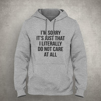 I'm sorry it's just that I literally do not care at all - Gray/White Unisex Hoodie - HOODIE-054