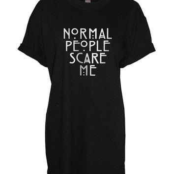 Normal People Scare me crew neck shirt unisex womens mens ladies  print tshirt