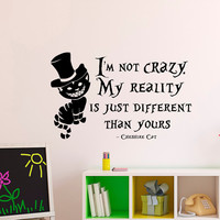 Alice In Wonderland Wall Decal Cheshire Cat Quote I'm Not Crazy My Reality Is Just Different Than Yours Nursery Kids Bedroom Wall Decor Q169