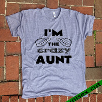 I'm the CRAZY AUNT. Unisex heather gray tri blend T shirt .Women Clothing. Aunt shirt. Sister. Funny. Sarcastic. Humor. Crazy Aunt.Best Aunt