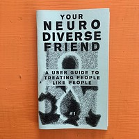 Your Neurodiverse Friend #1: A User Guide to Treating People Like People