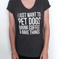 i just want to pet dogs drink coffee and bake things Triblend Ladies V-neck T-shirt women funny cute gift wife mom sister saying