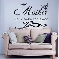 Family Wall Decals Love Quote My Mother Ia an Angel In Disguise Vinyl Decal Sticker Bedroom Interior Design Art Mural Nursery Decor MR340