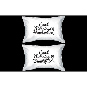 Good Morning Handsome and Beautiful Matching Couple Pillowcases (Set)