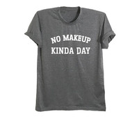 No makeup kinda day womens tshirt with sayings funny t shirts tumblr shirts for teens girl gift for her graphic tee size XS S M L