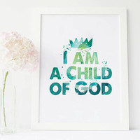 I Am A Child Of God Print, nursery Wall Decor, kids Watercolor children room Crown Poster Art, Inspiration wall art instant download