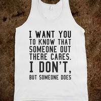 BUT SOMEONE DOES. IN MORE STYLES SUCH AS HOODIES, PULLOVER SWEATERS, TANK TOPS AND MORE  (CLICK BUY TO SEE)