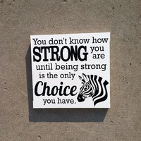 You Don't Know How Strong You Are Until Being Strong Is The Only Choice You Have 12x12 Wood Sign Ehlers Danlos Syndrome EDS Zebra