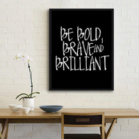 Inspirational Art Print,Typographic Print,Wall Decor, Printable Typography,Digital poster,Gift Art Word art Motivational quote Be brave