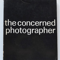 The Concerned Photographer Edited by Cornell Capa ; Text by Robert sagalyn and Judith Friedberg ; Design by Arnold Skolnick