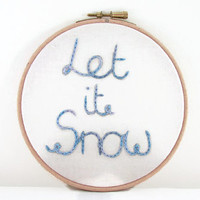 Festive Embroidery Hoop , 6 inch let it snow hand embroidery hoopla in hand dyed thread seasonal wall hanging , uk seller