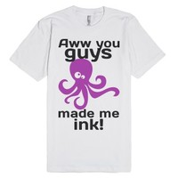 you guys made me ink-Unisex White T-Shirt
