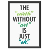 The earth without art is just eh 13x19 Print by theinksociety