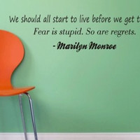 We Should All Start to Live Before We Get Old  - Marilyn Monroe Quote Decal Sticker Wall