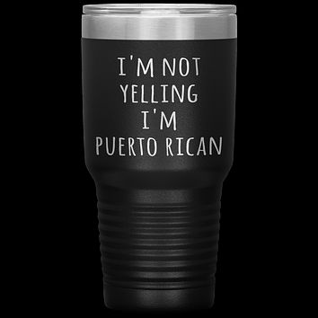 Puerto Rico Tumbler I'm Not Yelling I'm Puerto Rican Funny Gift Travel Coffee Cup 30oz BPA Free