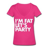 I'm Fat, Let's Party T-Shirt   Spreadshirt   ID: 22952472