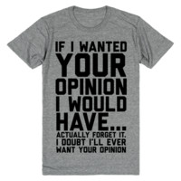 If I Wanted Your Opinion.. Oh Wait, I Don't.
