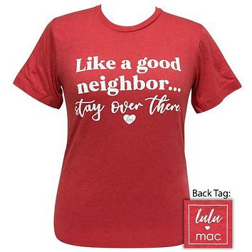 Girlie Girl Originals Lulu Mac Good Neighbor Stay Over There T-Shirt