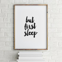 """PRINTABLE Art"""" But First Sleep"""" Inspirational Art,Dear Bed I Love You,Motivational Quote,Bedroom Print,Best Words,Room Decor,Typography"""