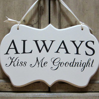 """Hand Painted Wooden Shabby Chic Sign, """"ALWAYS Kiss Me Goodnight"""""""