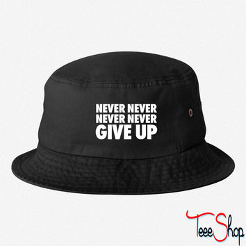 Never Never Never Never Give Up bucket hat