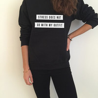 stress does not go with my outfit sweatshirt funny slogan saying for womens girls grunge crewneck fresh dope swag tumblr blogger lazy cute