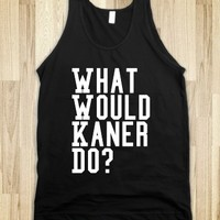 WHAT WOULD KANER DO?