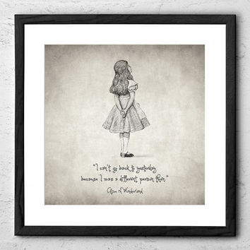 I can't go back to yesterday - Alice in Wonderland Quote, Drawing - Wall Art Poster - Fine Art Print for Interior Decoration